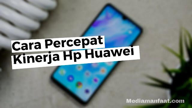 Cara Mudah Mempercepat Kinerja HP Huawei