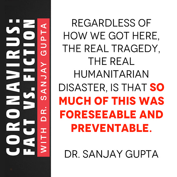 Regardless of how we got here, the real tragedy, the real humanitarian disaster, is that so much of this was foreseeable and preventable. — Dr. Sanjay Gupta