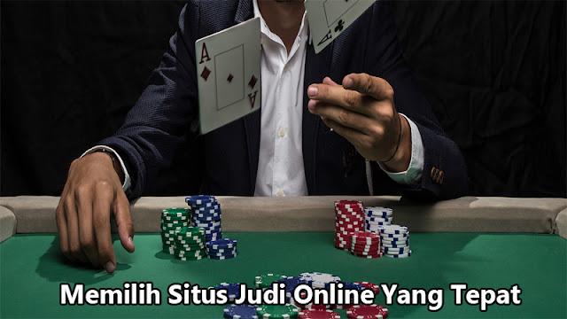 Memilih Situs Judi Online Yang Tepat