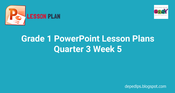 Grade 1 PowerPoint Lesson Plans Q3 Week 5