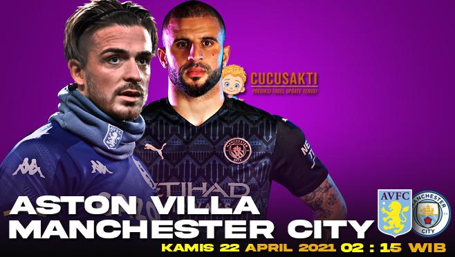 Prediksi Bola Aston Villa vs Manchester City Kamis 22 April 2021