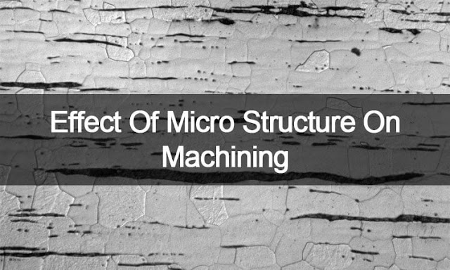Effect Of Micro Structure On Machining