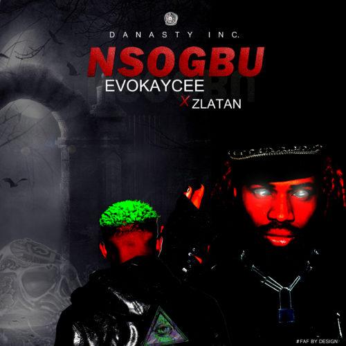 """DOWNLOAD MP3: Zlatan × Evokaycee – """"Nsogbu"""" (Problem)"""