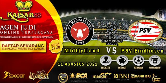Prediksi Bola Terpercaya Liga Champions Midtjylland vs PSV 11 Agustus 2021