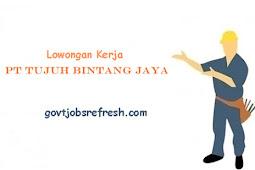 Lowongan Kerja Paling Baru PT Tujuh Bintang Jaya 2018