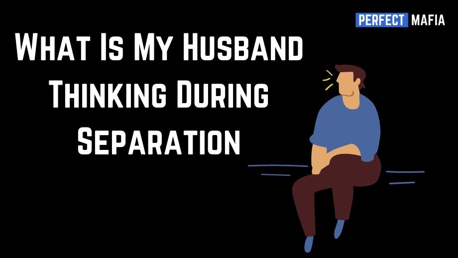 What Is My Husband Thinking During Separation