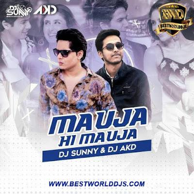 Mauja Hi Mauja (Remix) - DJ Sunny  DJ AKD