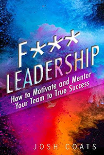 F*** Leadership: How to Motivate and Mentor Your Team to True Success - book by Josh Coats