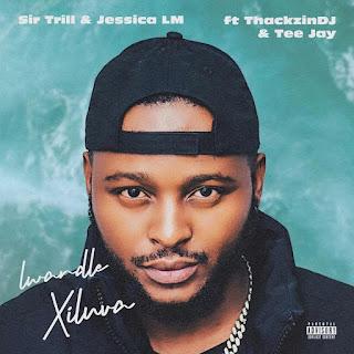 Sir Trill & Jessica LM - Lwandle (Xiluva) [feat. ThackzinDJ & Tee Jay] [Exclusivo 2021] (Download MP3)