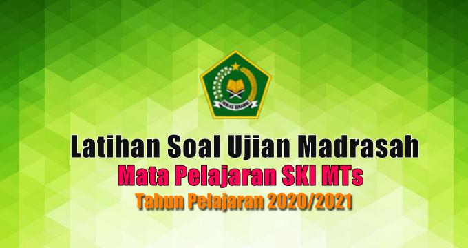 Latihan Soal Ujian Madrasah UM Mata Pelajaran SKI MTs Tahun 2021