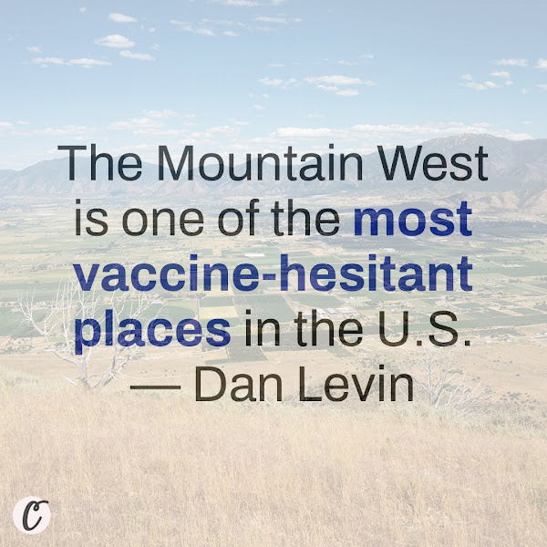 The Mountain West is one of the most vaccine-hesitant places in the U.S. — Dan Levin, The New York Times
