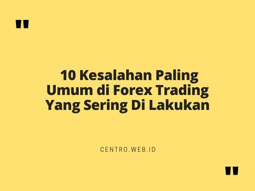 10 Kesalahan Paling Umum di Forex Trading Yang Sering Di Lakukan