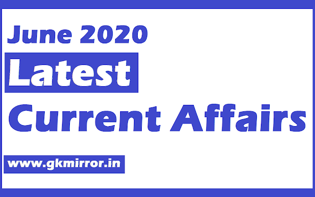 CURRENT AFFAIRS TODAY, 16, 17, 18 JUNE 2020