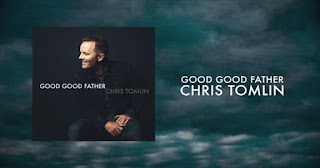 LYRICS: Chris Tomlin - Good Good Father