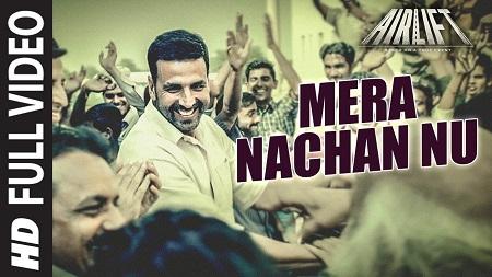 Mera Nachan Nu AIRLIFT New Songs 2016 Akshay Kumar and Nimrat Kaur