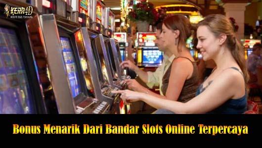 Bonus Menarik Dari Bandar Slots Online Terpercaya