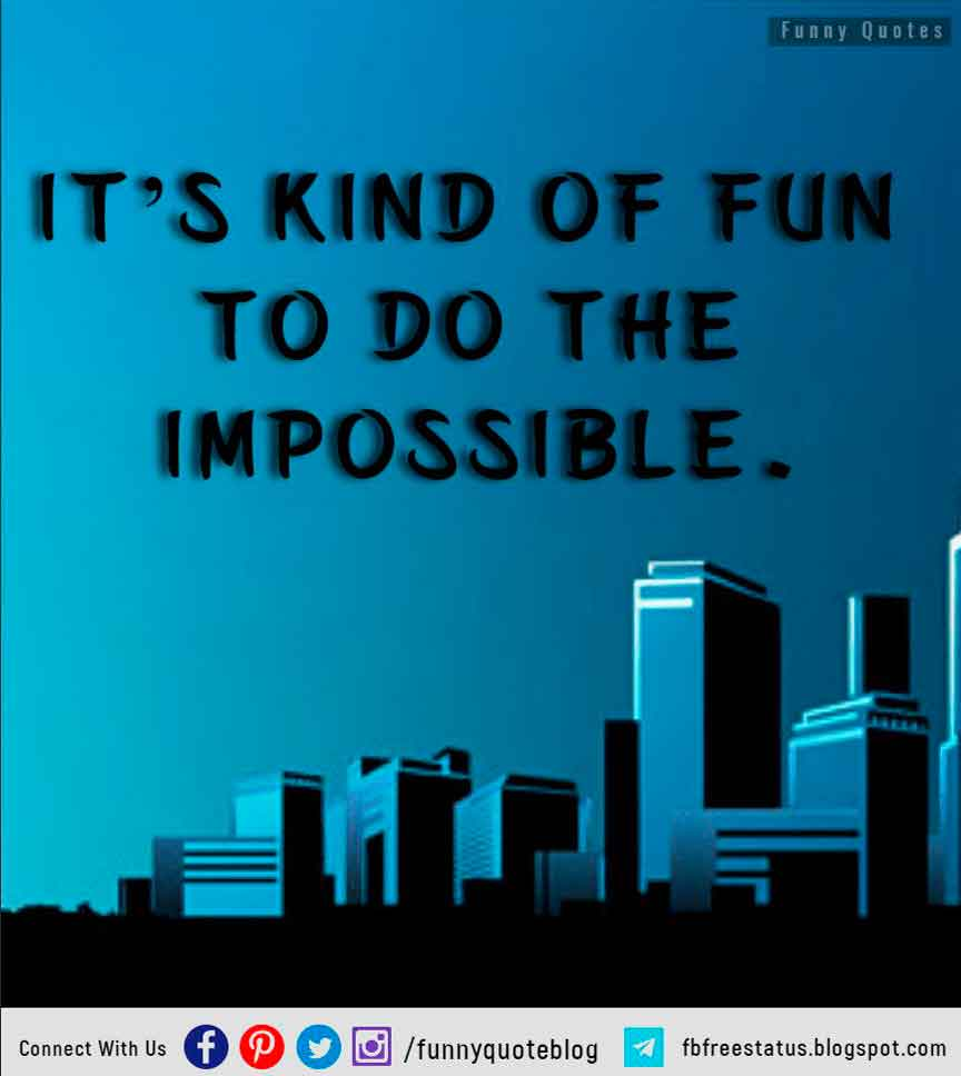 """It's kind of fun to do the impossible."" – Walt Disney"
