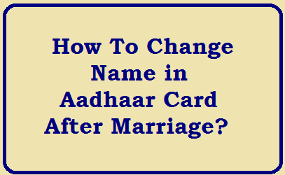 How to change name in Aadhaar card after marriage?