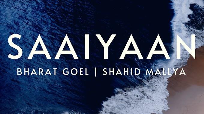 Saaiyaan Lyrics - Bharat Goel  & Shahid Mallya [2020]