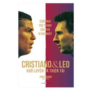 Cristiano Và Leo - Khổ Luyện Và Thiên tài - Cuộc Đua Trở Thành Cầu Thủ Vĩ Đại Nhất ebook PDF EPUB AWZ3 PRC MOBI