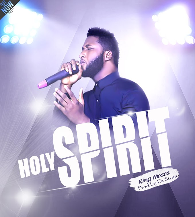 [Gospel Music + Lyrics] King Moses – Holy Spirit
