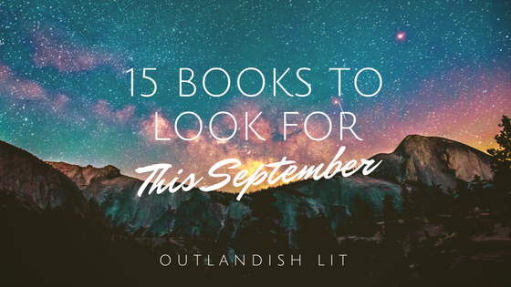 15 Books To Look For This September :: Outlandish Lit
