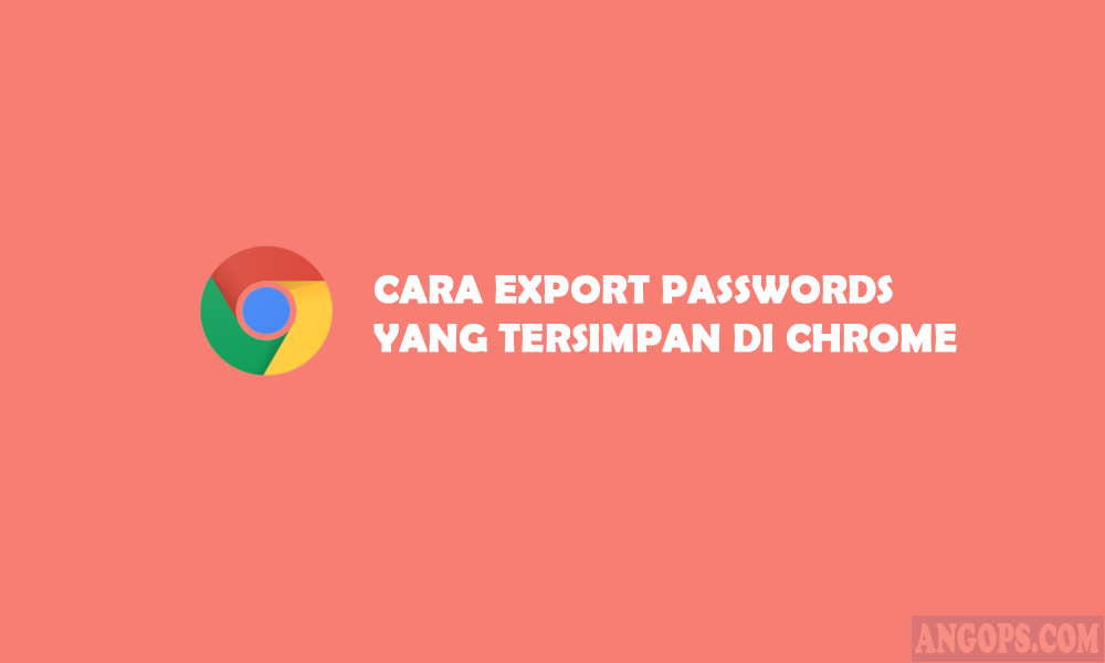 cara export passwords chrome ke komputer