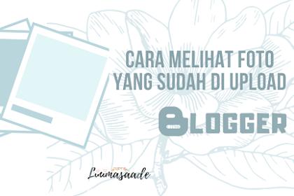 Cara melihat foto yang sudah di upload di blogger