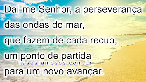 Dai-me Senhor, a perseverança das ondas do mar
