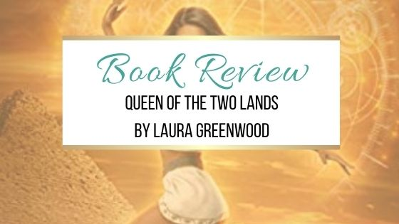 Book Review: Queen of the Two Lands by Laura Greenwood