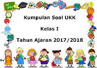 Download Kumpulan Soal UKK / UAS Kelas 1 Semester 2 Terbaru Tahun Ajaran 2017/2018