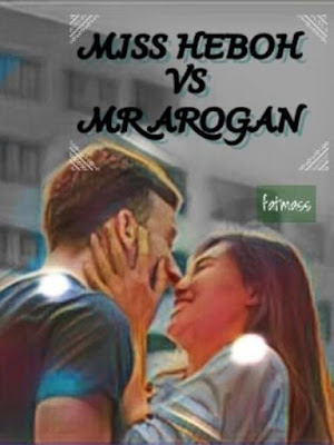 Novel Miss Heboh VS Mr Arogan Karya Fatmass Full Episode