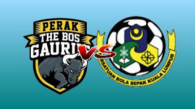 Live Streaming Perak vs Kuala Lumpur Liga Super 21 Julai 2019