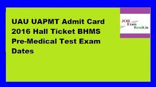 UAU UAPMT Admit Card 2016 Hall Ticket BHMS Pre-Medical Test Exam Dates