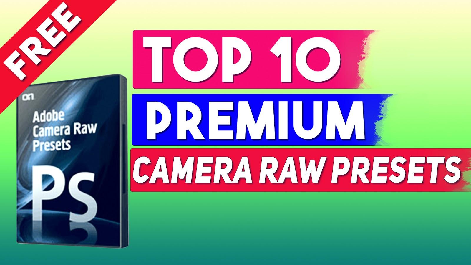 Top-10 Premium Adobe Camera Raw Presets Free Download