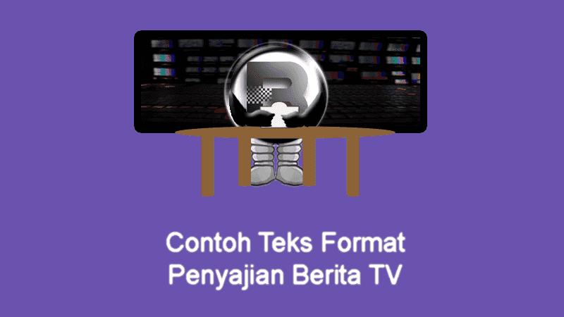 Contoh Teks Format Penyajian Berita TV