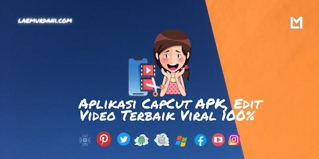 Aplikasi CapCut APK, Edit Video Terbaik Viral 100%