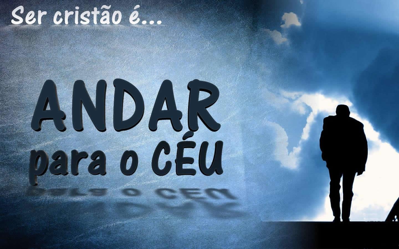 Imagens Evangelicas Ser Cristão é Andar Para O Céu