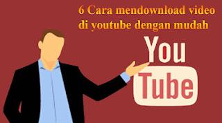 6 CARA MENDOWNLOAD VIDEO DI YOUTUBE DENGAN MUDAH