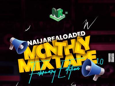 [MIXTAPE]:- Naijarealoaded & Dj RT - Realoaded Monthly Mixtape (February Edition)