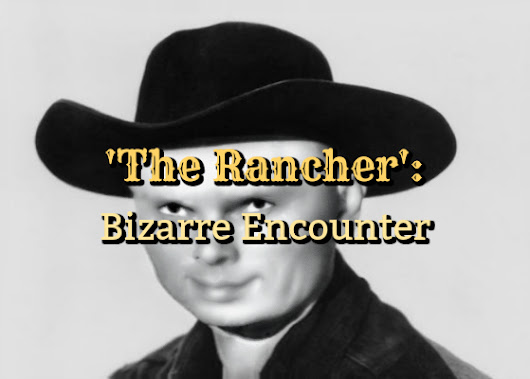 'The Rancher': Bizarre Encounter