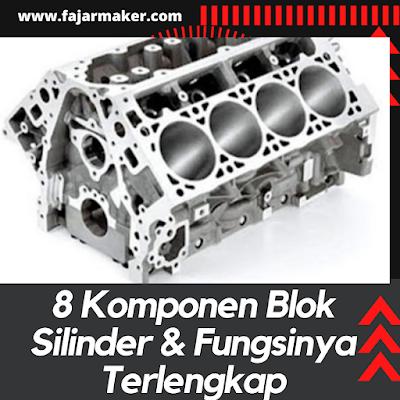 8 Komponen Blok Silinder & Fungsinya Terlengkap