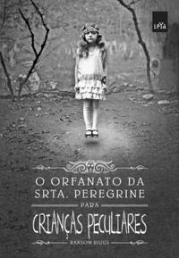 O Orfanato da Srta. Peregrine Para Crianças Peculiares - Ransom Riggs