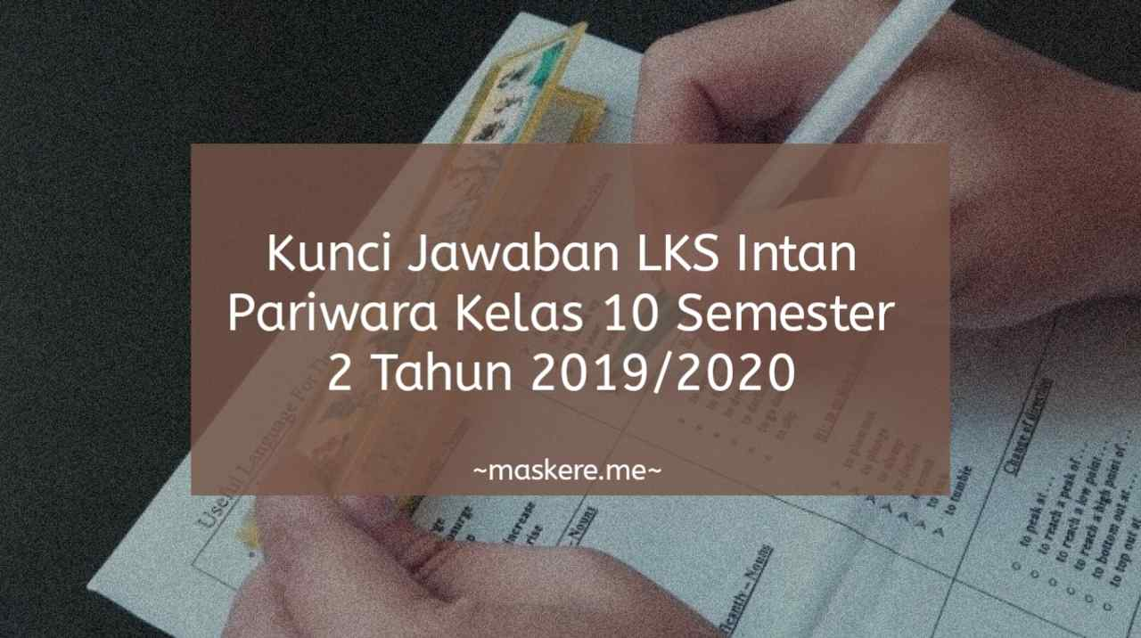 Kunci Jawaban Lks Intan Pariwara Kelas 10 Semester 2 Tahun 2019 2020 Maskere