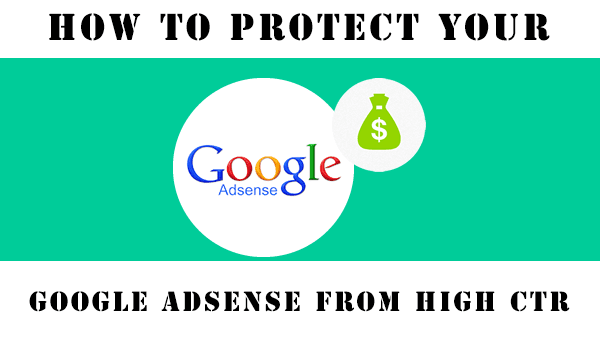 Secret: How to Protect Your Google AdSense From High CTR
