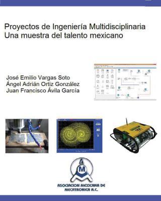 [PDF] Proyectos de IngenierÍa Multidisciplinaria una Muestra del Talento Mexicano