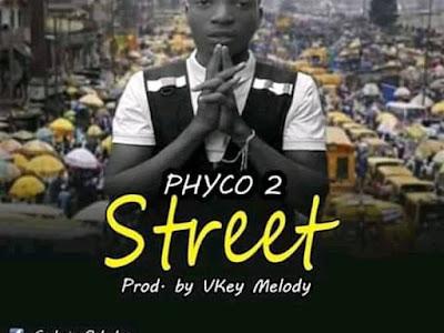 Music - Street by Phyco 2 (a.k.a) Okeanu Igbo 1