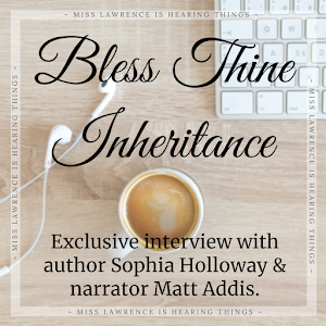 In Conversation: Bless Thine Inheritance Special with Author Sophia Holloway & Narrator Matt Addis