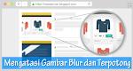 Mengatasi Gambar Thumbnail Blur Dan Terpotong Di Blogger