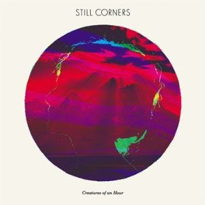 Still Corners - Creatures Of An Hour